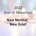 2022 Year of Memorials New Normal New Grief