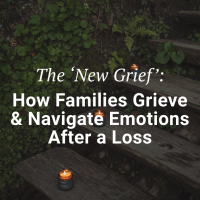 The 'New Grief': How Families Grieve and Navigate Emotions After a Loss