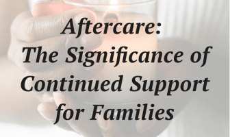Aftercare: The Significance of Continued Support for Families